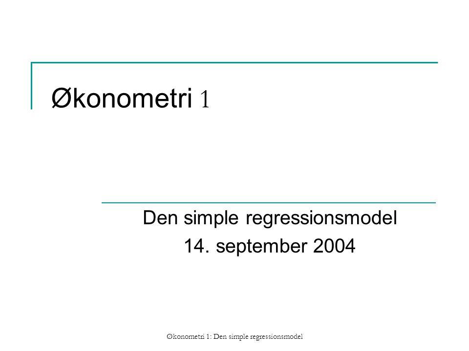 Økonometri 1: Den simple regressionsmodel Økonometri 1 Den simple regressionsmodel 14.