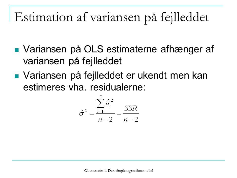 Økonometri 1: Den simple regressionsmodel Estimation af variansen på fejlleddet Variansen på OLS estimaterne afhænger af variansen på fejlleddet Variansen på fejlleddet er ukendt men kan estimeres vha.