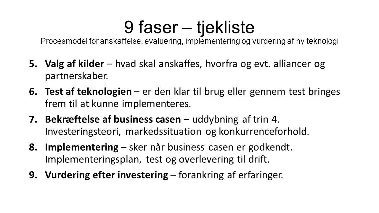 9 faser – tjekliste Procesmodel for anskaffelse, evaluering, implementering og vurdering af ny teknologi 5.Valg af kilder – hvad skal anskaffes, hvorfra og evt.
