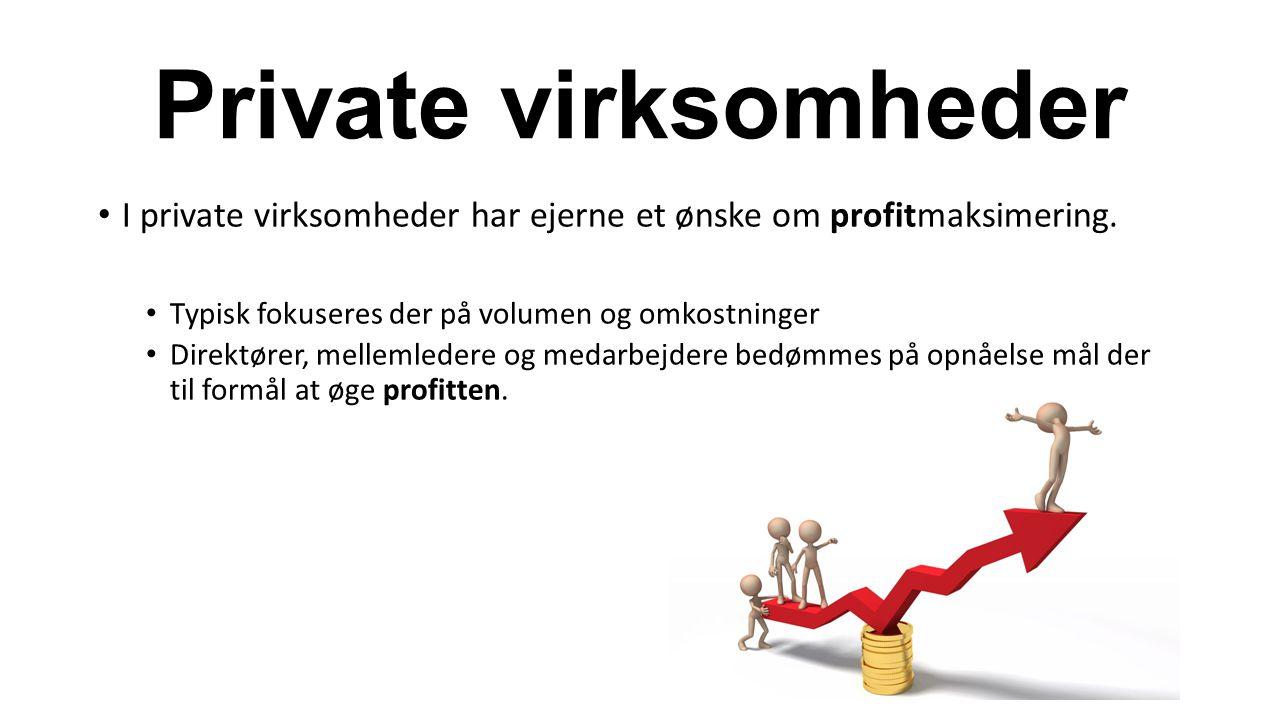 Private virksomheder I private virksomheder har ejerne et ønske om profitmaksimering.