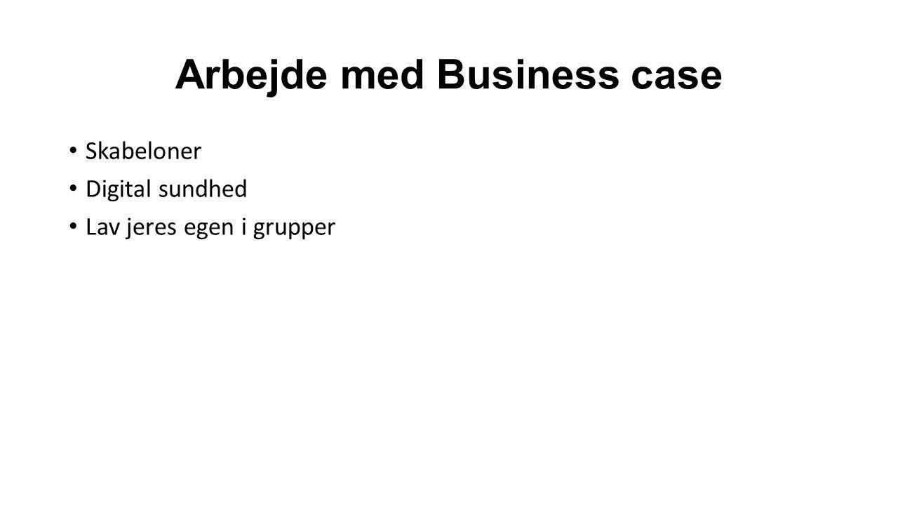 Arbejde med Business case Skabeloner Digital sundhed Lav jeres egen i grupper