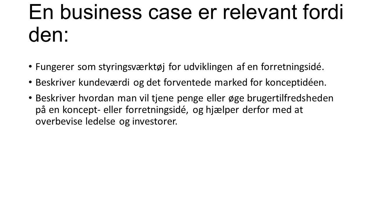 En business case er relevant fordi den: Fungerer som styringsværktøj for udviklingen af en forretningsidé.