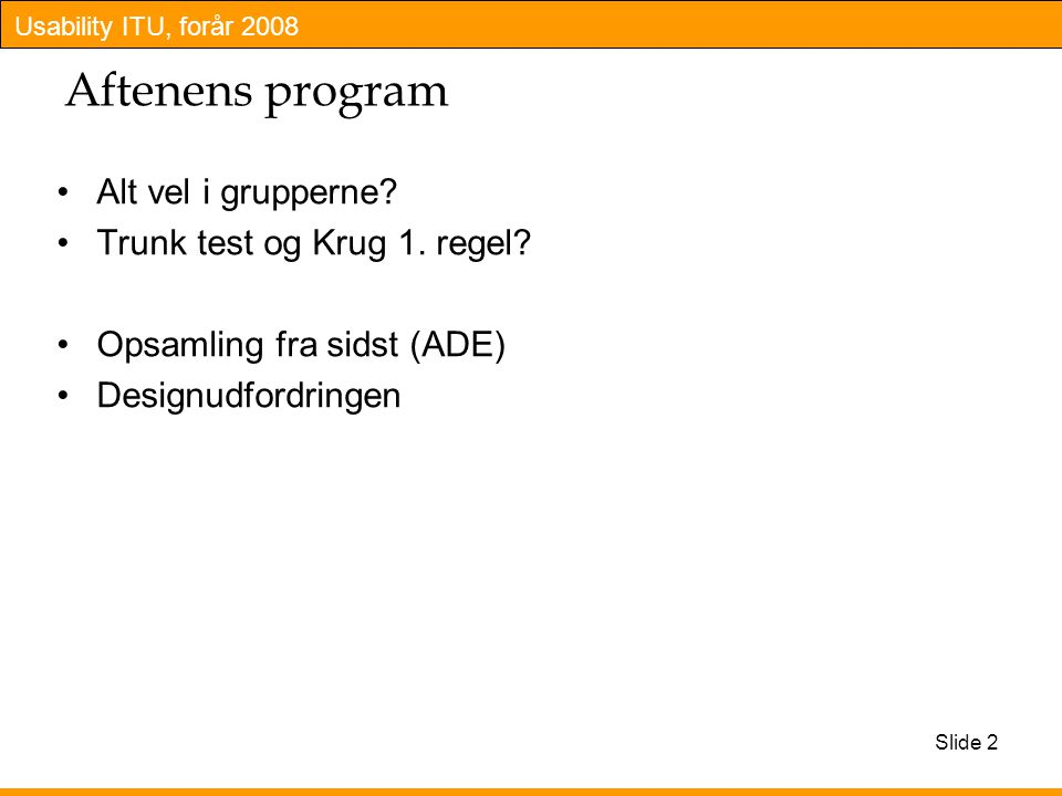 Usability ITU, forår 2008 Slide 2 Aftenens program Alt vel i grupperne.