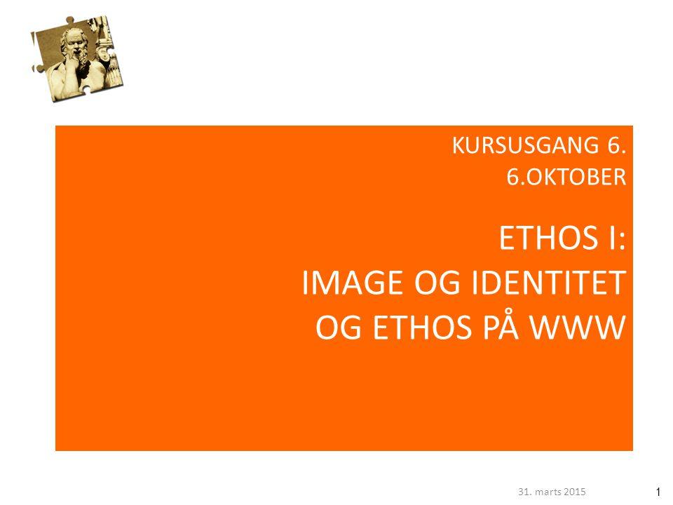 131. marts 2015 KURSUSGANG 6. 6.OKTOBER ETHOS I: IMAGE OG IDENTITET OG ETHOS PÅ WWW