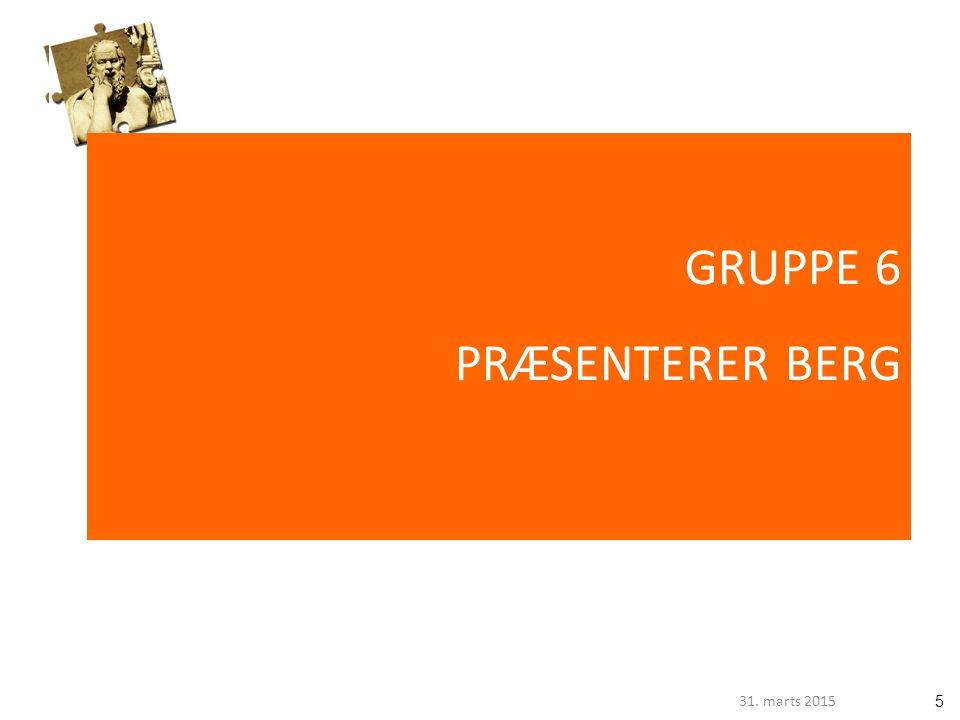 531. marts 2015 GRUPPE 6 PRÆSENTERER BERG