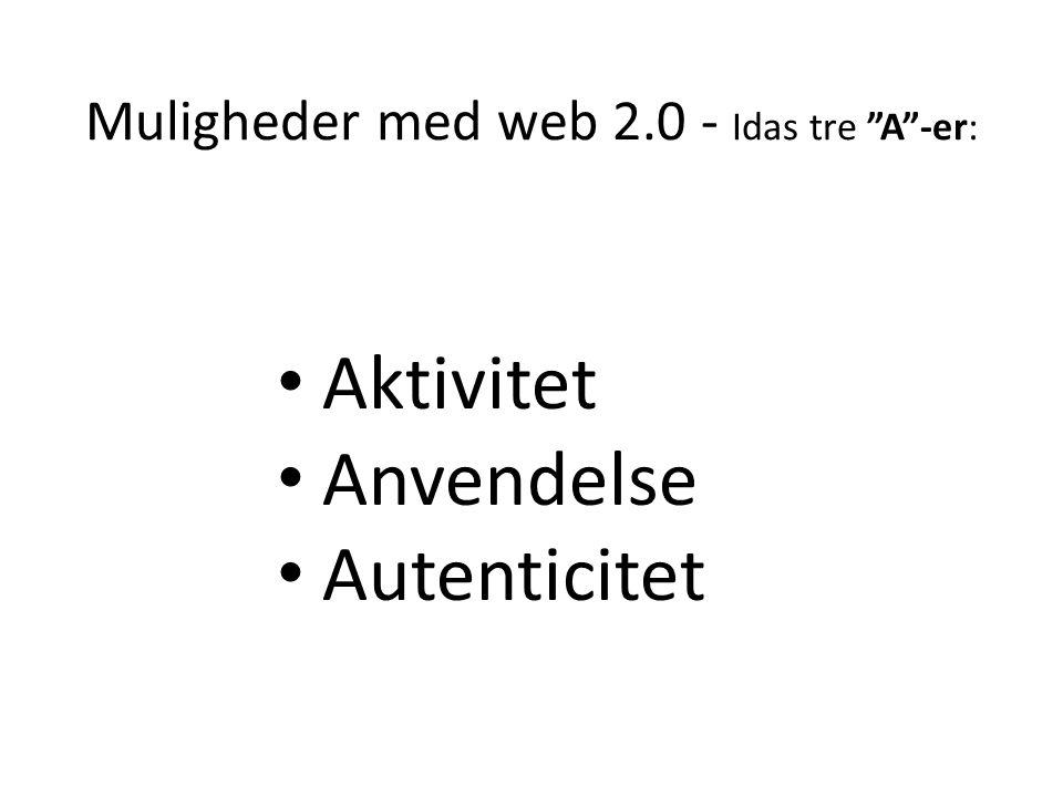 Muligheder med web 2.0 - Idas tre A -er: Aktivitet Anvendelse Autenticitet