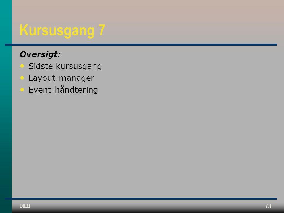 DIEB7.1 Kursusgang 7 Oversigt: Sidste kursusgang Layout-manager Event-håndtering