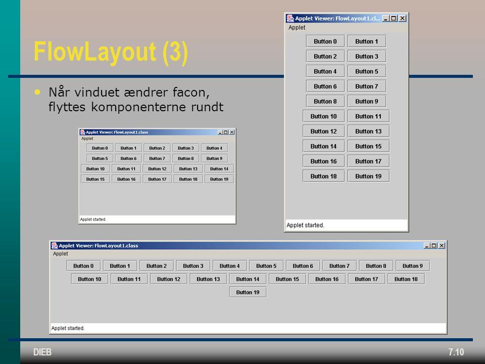 DIEB7.10 FlowLayout (3) Når vinduet ændrer facon, flyttes komponenterne rundt