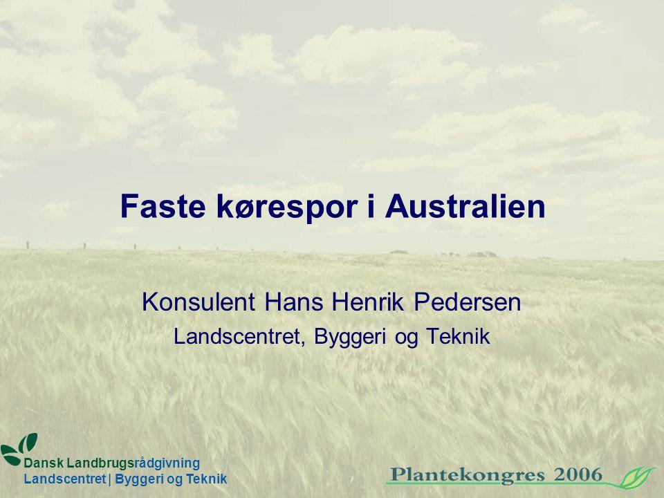 Faste kørespor i Australien Konsulent Hans Henrik Pedersen Landscentret, Byggeri og Teknik Dansk Landbrugsrådgivning Landscentret | Byggeri og Teknik