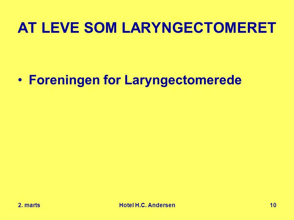 2. marts Hotel H.C. Andersen10 AT LEVE SOM LARYNGECTOMERET Foreningen for Laryngectomerede