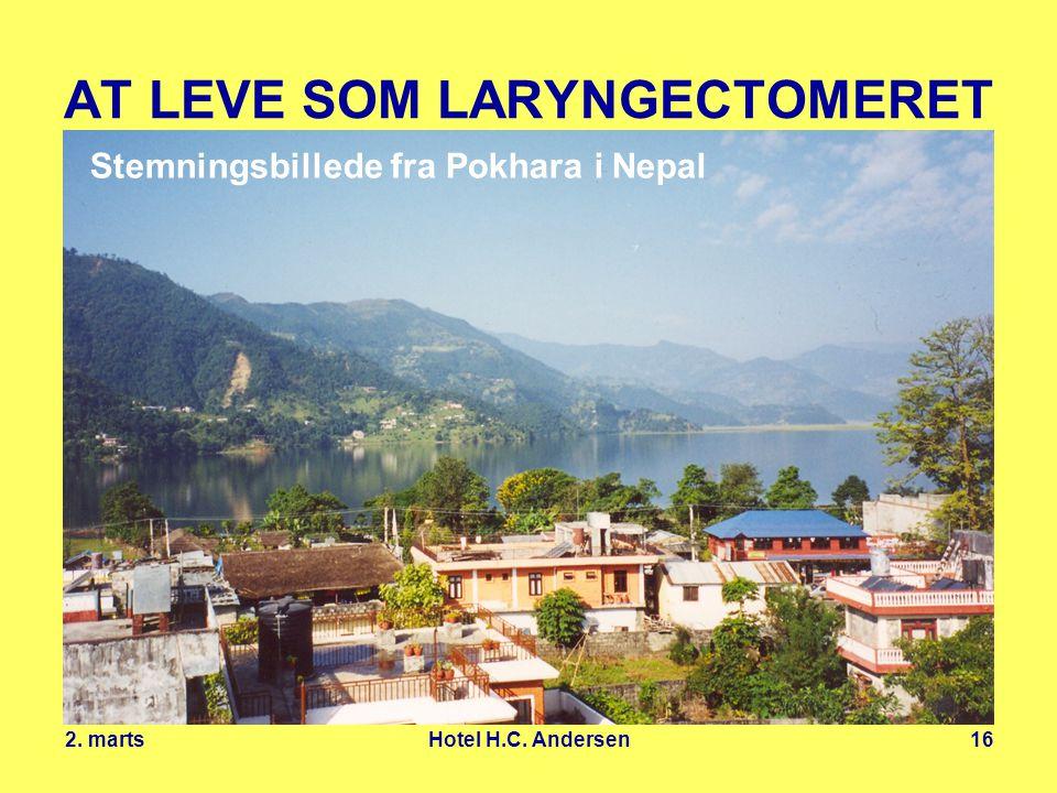 2. marts Hotel H.C. Andersen16 AT LEVE SOM LARYNGECTOMERET Stemningsbillede fra Pokhara i Nepal