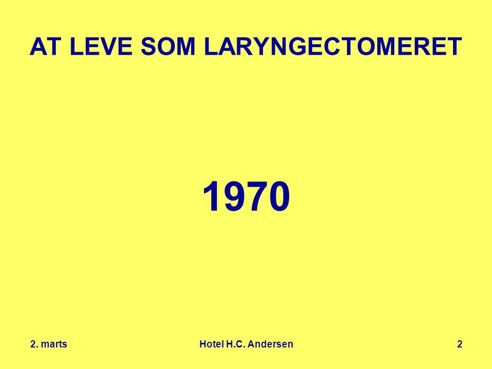 2. marts Hotel H.C. Andersen2 AT LEVE SOM LARYNGECTOMERET 1970