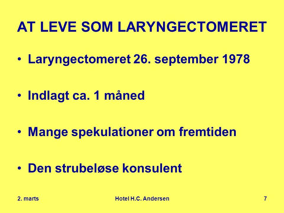 2. marts Hotel H.C. Andersen7 AT LEVE SOM LARYNGECTOMERET Laryngectomeret 26.