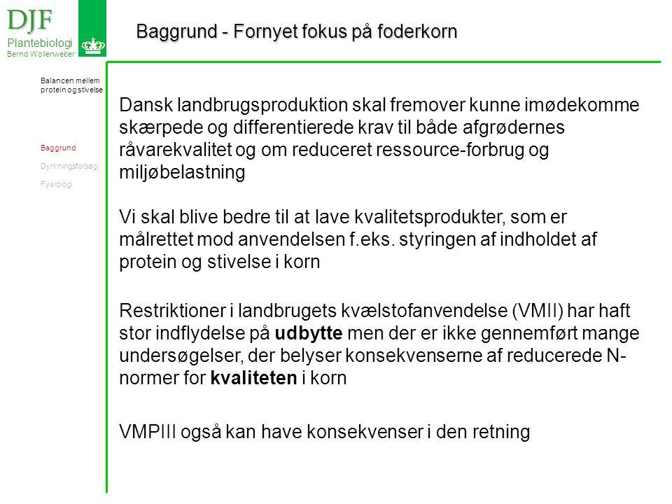 Baggrund - Fornyet fokus på foderkorn DJF DJF Plantebiologi Bernd Wollenweber Dansk landbrugsproduktion skal fremover kunne imødekomme skærpede og differentierede krav til både afgrødernes råvarekvalitet og om reduceret ressource-forbrug og miljøbelastning Vi skal blive bedre til at lave kvalitetsprodukter, som er målrettet mod anvendelsen f.eks.