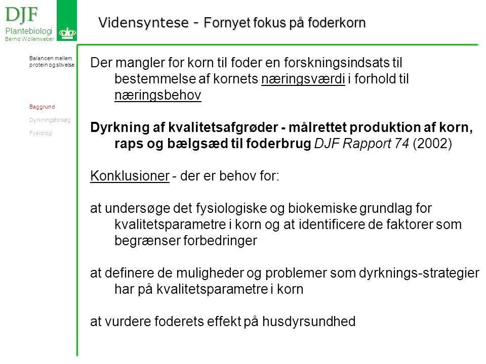 Vidensyntese - Fornyet fokus på foderkorn DJF DJF Plantebiologi Bernd Wollenweber Der mangler for korn til foder en forskningsindsats til bestemmelse af kornets næringsværdi i forhold til næringsbehov Dyrkning af kvalitetsafgrøder - målrettet produktion af korn, raps og bælgsæd til foderbrug DJF Rapport 74 (2002) Konklusioner - der er behov for: at undersøge det fysiologiske og biokemiske grundlag for kvalitetsparametre i korn og at identificere de faktorer som begrænser forbedringer at definere de muligheder og problemer som dyrknings-strategier har på kvalitetsparametre i korn at vurdere foderets effekt på husdyrsundhed Balancen mellem protein og stivelse Baggrund Dyrkningsforsøg Fysiologi