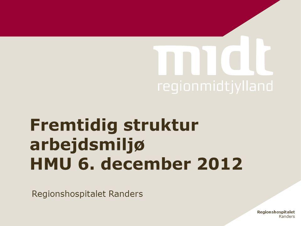 Regionshospitalet Randers Regionshospitalet Randers Fremtidig struktur arbejdsmiljø HMU 6.