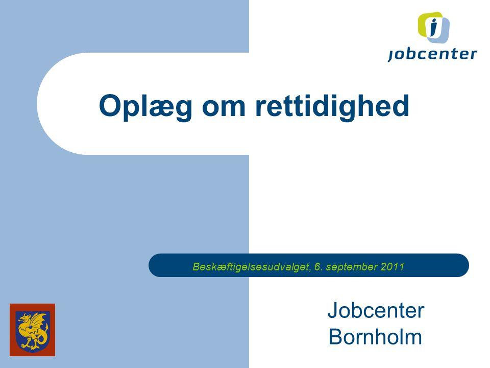 Jobcenter Bornholm Beskæftigelsesudvalget, 6. september 2011 Oplæg om rettidighed