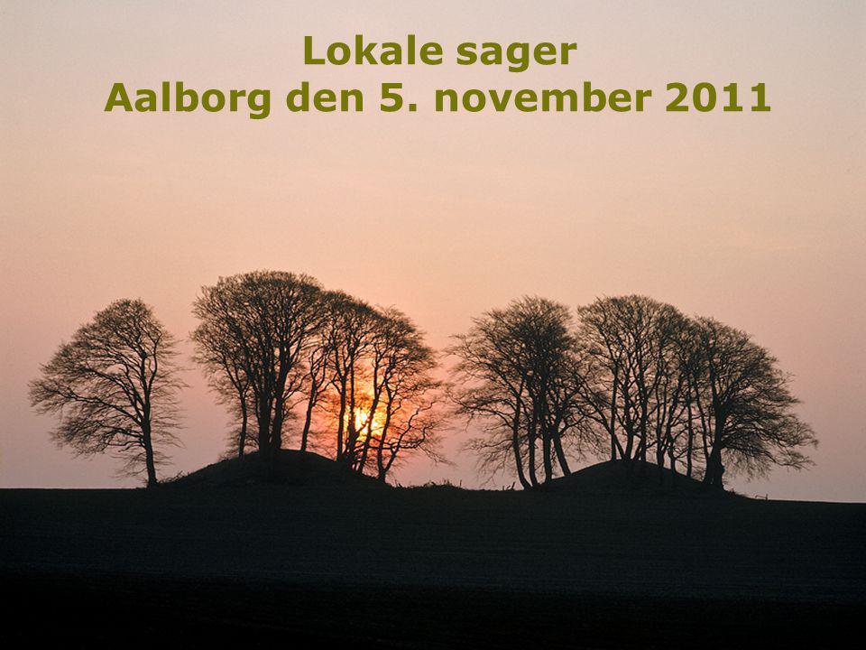 1 Lokale sager Aalborg den 5. november 2011