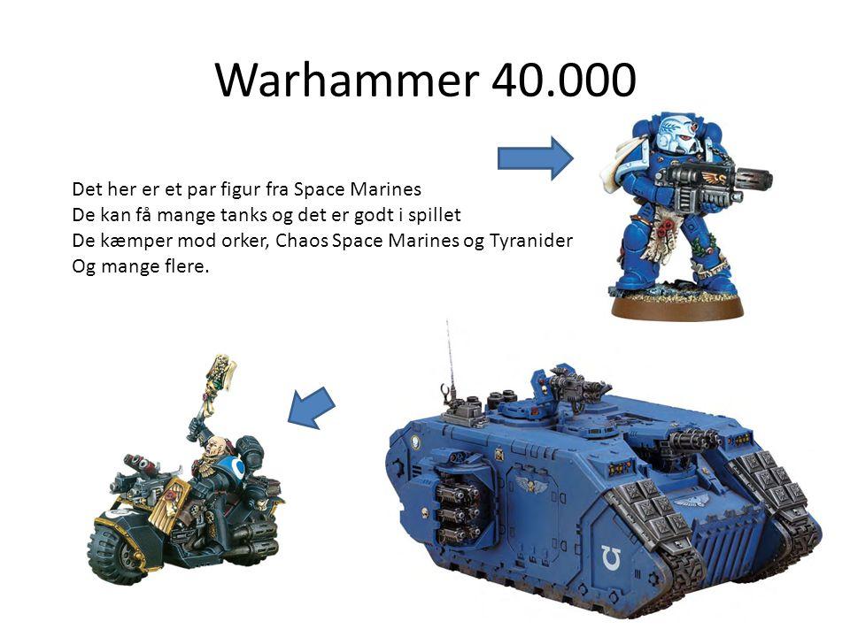 Warhammer 40.000 Det her er et par figur fra Space Marines De kan få mange tanks og det er godt i spillet De kæmper mod orker, Chaos Space Marines og Tyranider Og mange flere.