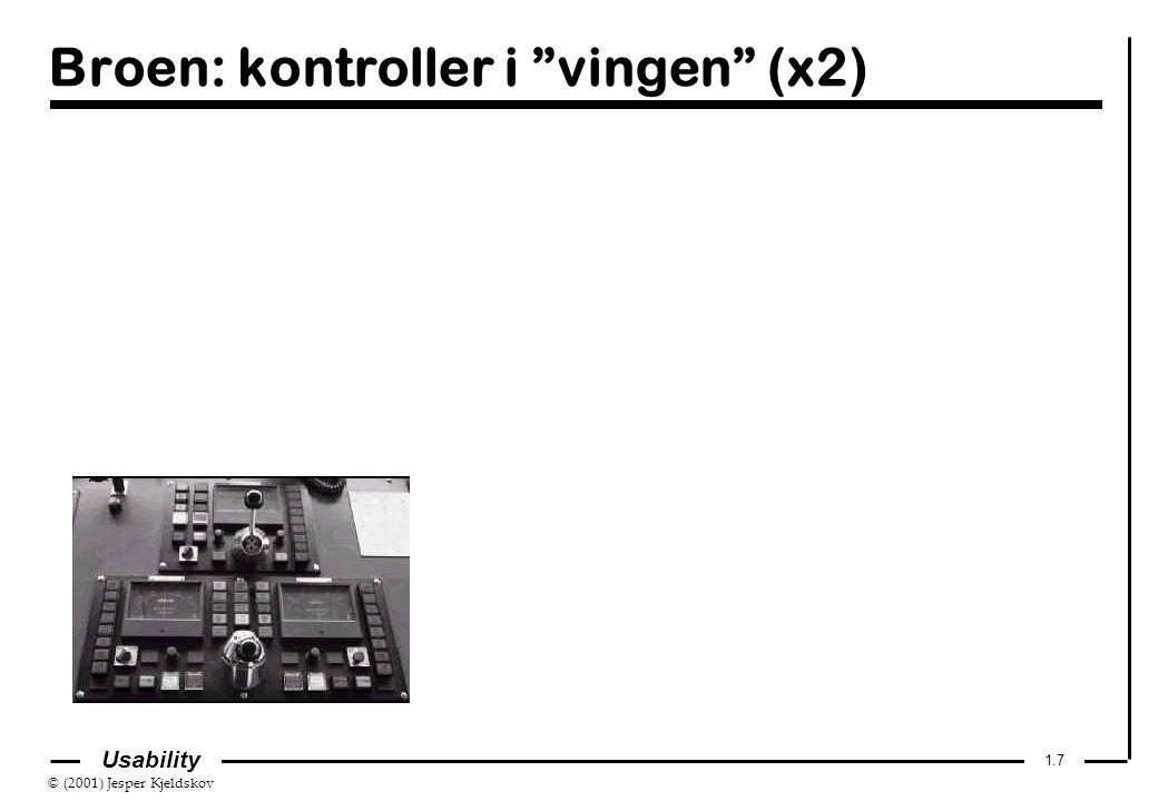 © (2001) Jesper Kjeldskov 1.7 Usability Broen: kontroller i vingen (x2)