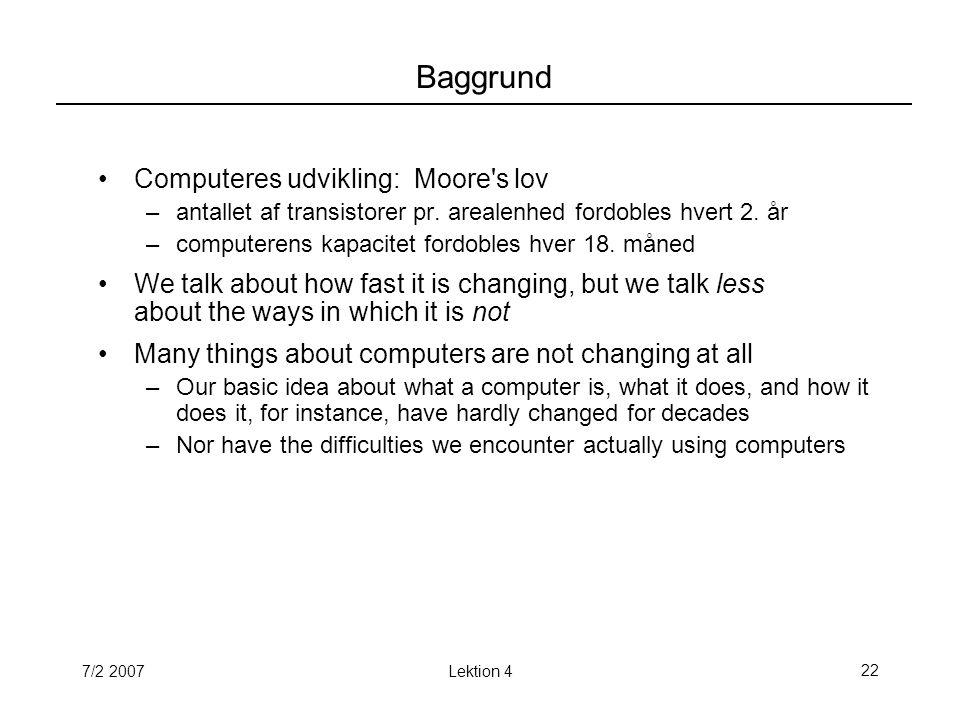 7/2 2007Lektion 422 Baggrund Computeres udvikling: Moore s lov –antallet af transistorer pr.