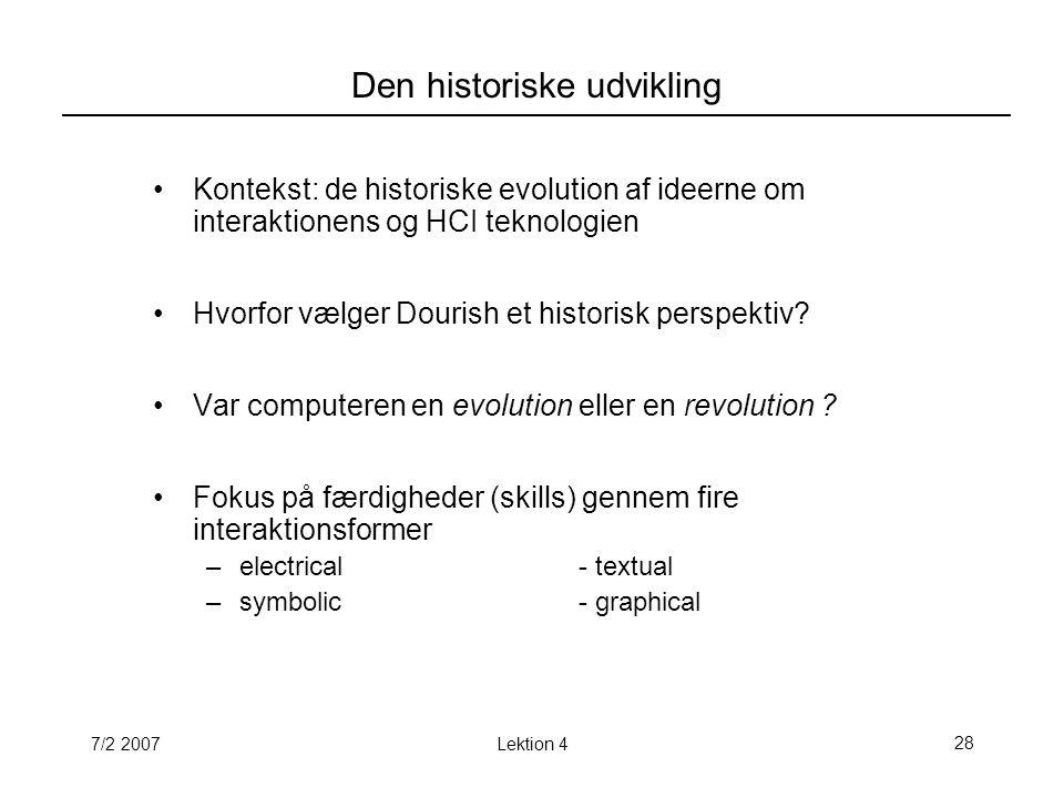 7/2 2007Lektion 428 Den historiske udvikling Kontekst: de historiske evolution af ideerne om interaktionens og HCI teknologien Hvorfor vælger Dourish et historisk perspektiv.
