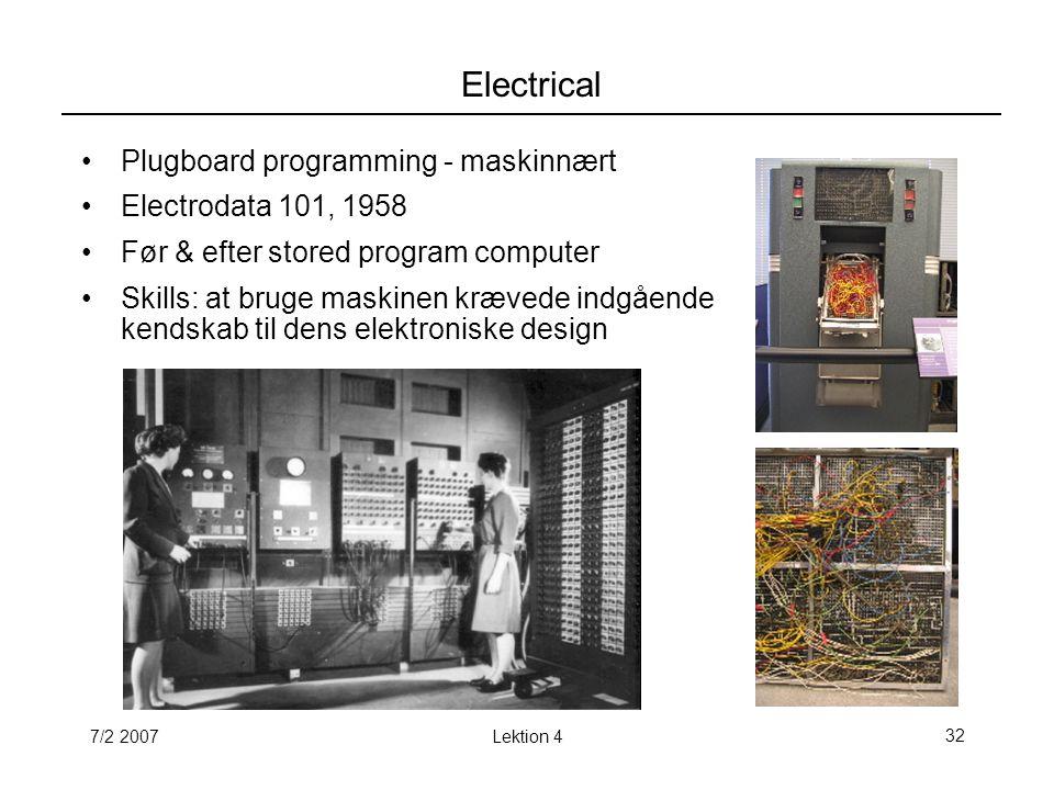 7/2 2007Lektion 432 Electrical Plugboard programming - maskinnært Electrodata 101, 1958 Før & efter stored program computer Skills: at bruge maskinen krævede indgående kendskab til dens elektroniske design