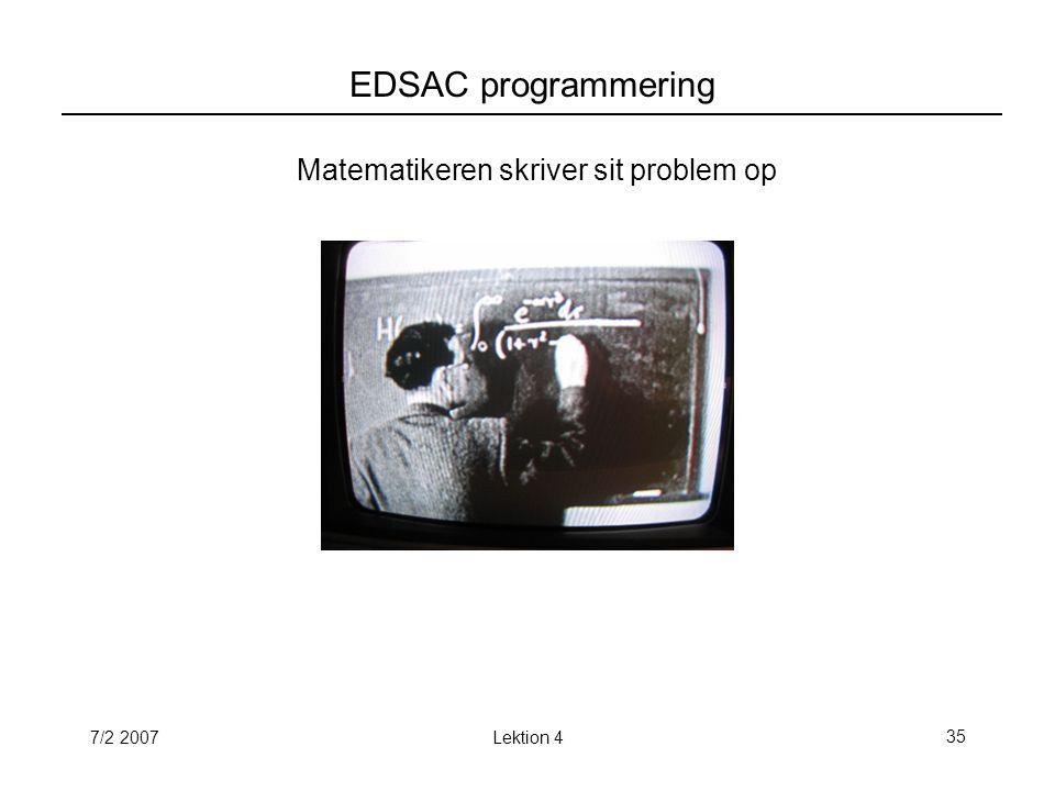 7/2 2007Lektion 435 EDSAC programmering Matematikeren skriver sit problem op