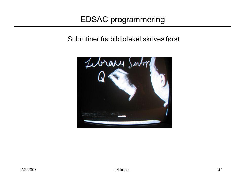 7/2 2007Lektion 437 EDSAC programmering Subrutiner fra biblioteket skrives først
