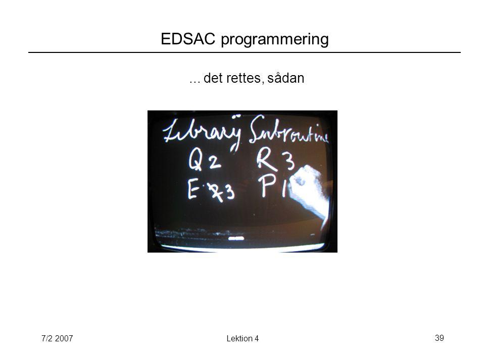 7/2 2007Lektion 439 EDSAC programmering... det rettes, sådan