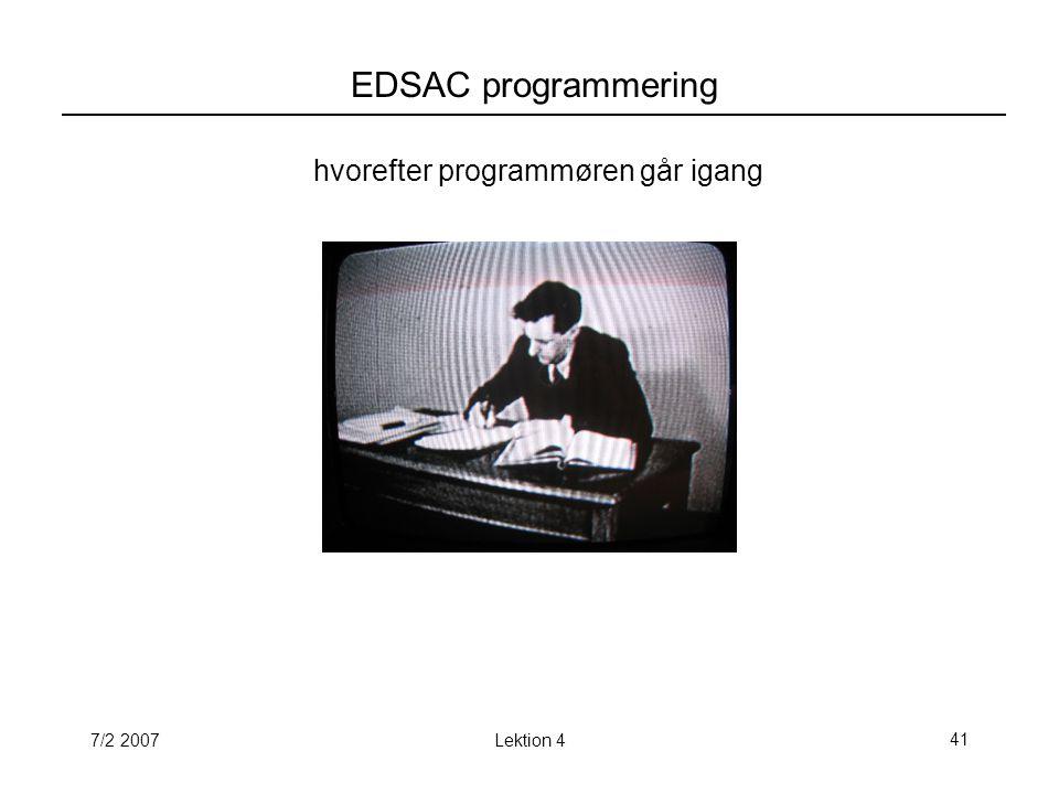 7/2 2007Lektion 441 EDSAC programmering hvorefter programmøren går igang