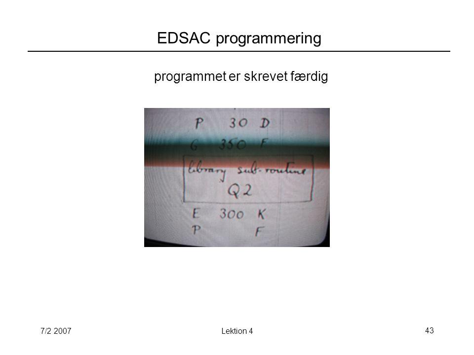 7/2 2007Lektion 443 EDSAC programmering programmet er skrevet færdig