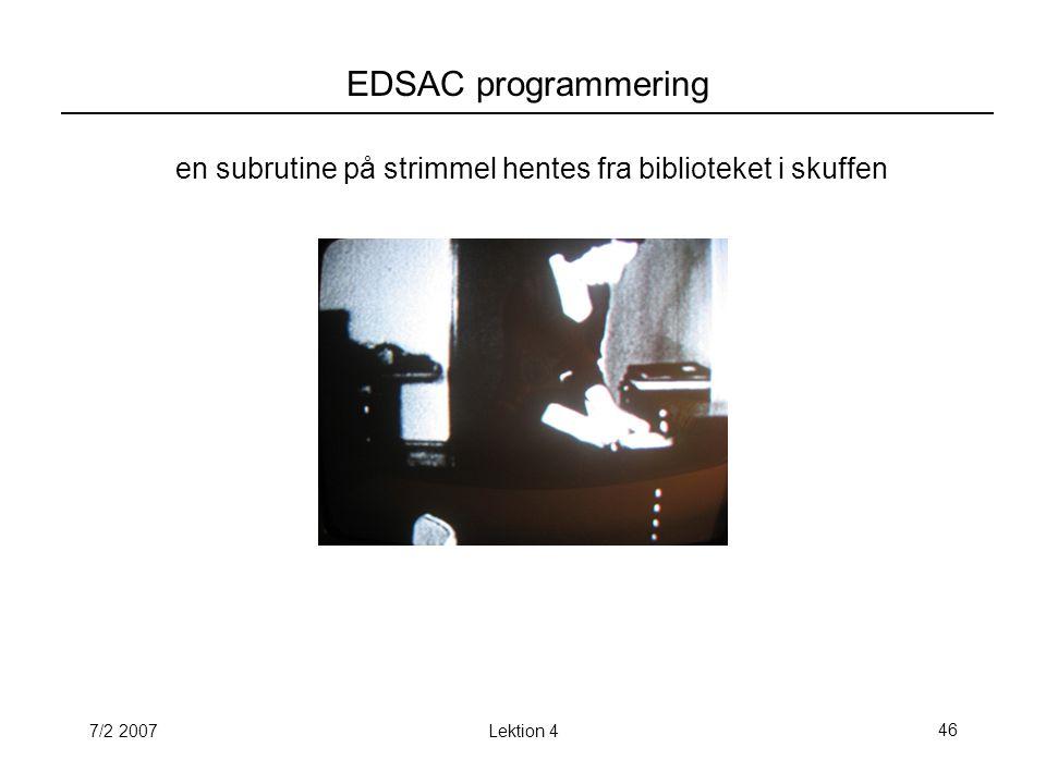 7/2 2007Lektion 446 EDSAC programmering en subrutine på strimmel hentes fra biblioteket i skuffen