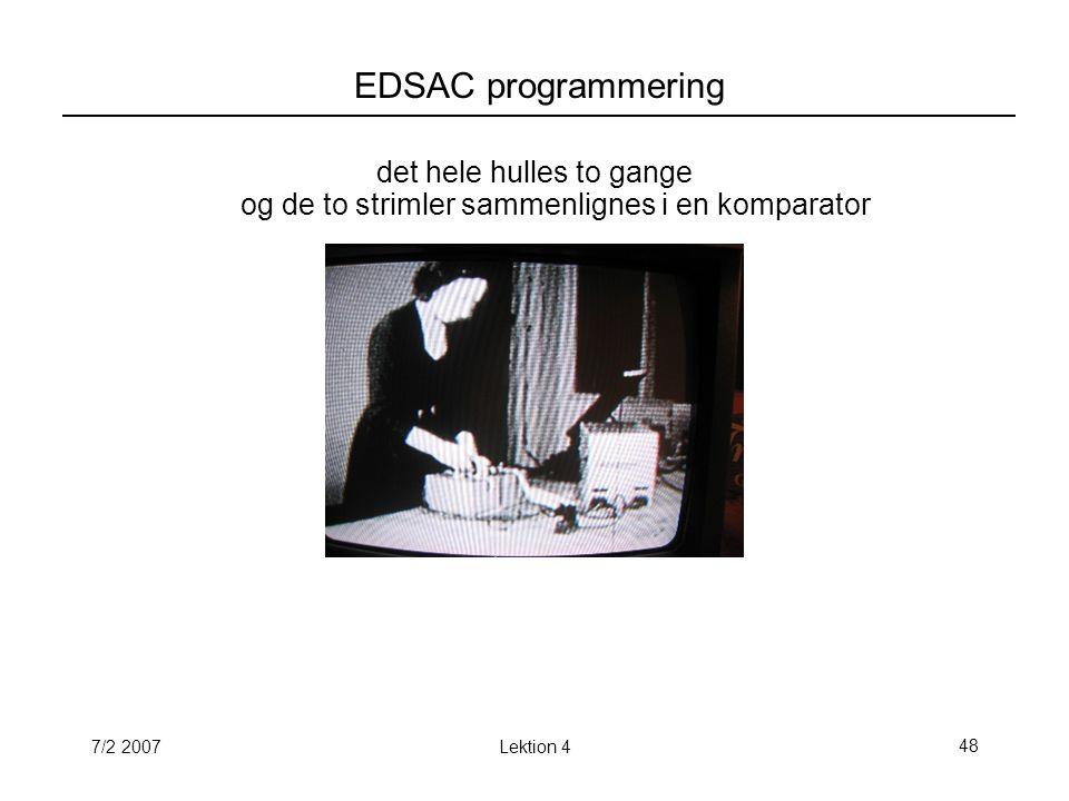 7/2 2007Lektion 448 EDSAC programmering det hele hulles to gange og de to strimler sammenlignes i en komparator