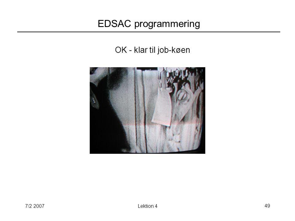 7/2 2007Lektion 449 EDSAC programmering OK - klar til job-køen