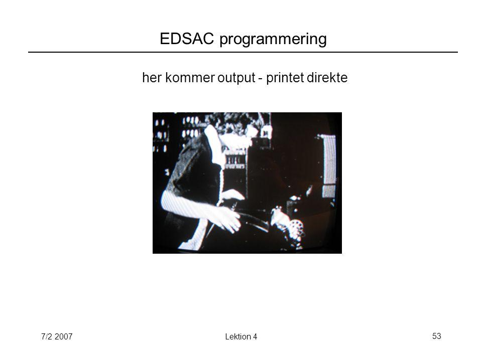 7/2 2007Lektion 453 EDSAC programmering her kommer output - printet direkte