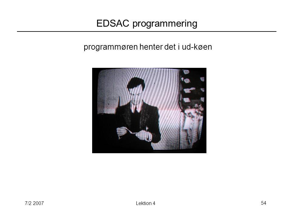 7/2 2007Lektion 454 EDSAC programmering programmøren henter det i ud-køen