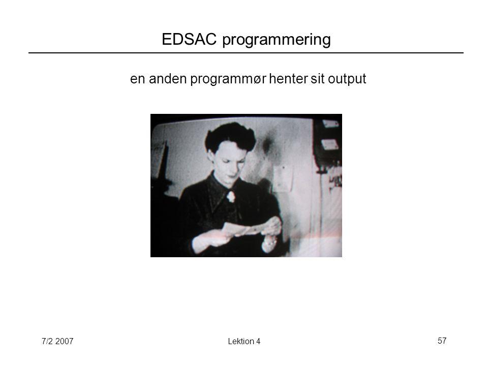 7/2 2007Lektion 457 EDSAC programmering en anden programmør henter sit output