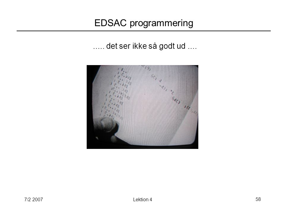 7/2 2007Lektion 458 EDSAC programmering..... det ser ikke så godt ud....