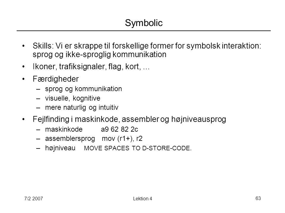 7/2 2007Lektion 463 Symbolic Skills: Vi er skrappe til forskellige former for symbolsk interaktion: sprog og ikke-sproglig kommunikation Ikoner, trafiksignaler, flag, kort,...
