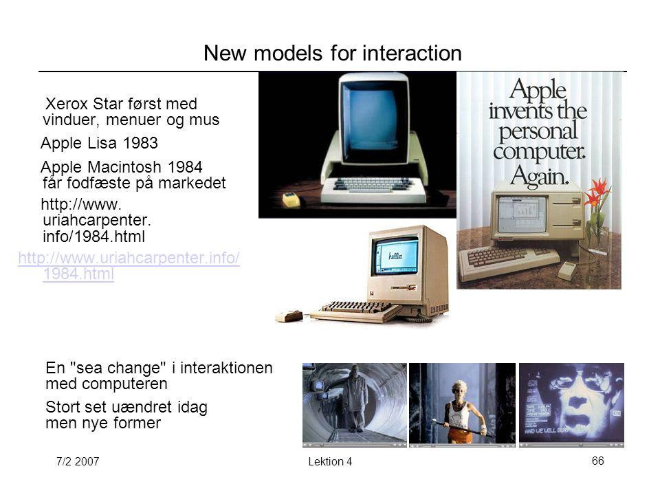7/2 2007Lektion 466 New models for interaction Xerox Star først med vinduer, menuer og mus Apple Lisa 1983 Apple Macintosh 1984 får fodfæste på markedet http://www.