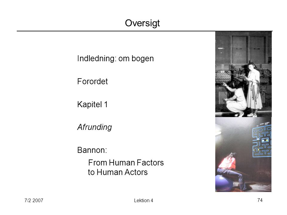 7/2 2007Lektion 474 Oversigt Indledning: om bogen Forordet Kapitel 1 Afrunding Bannon: From Human Factors to Human Actors