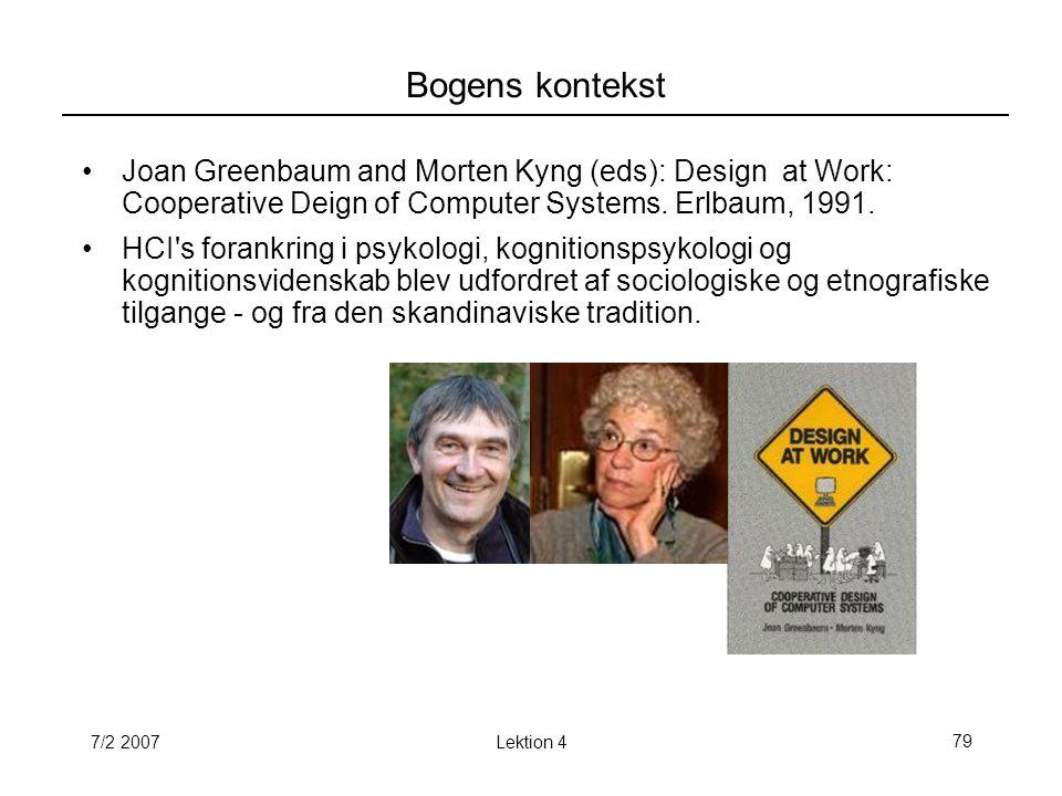 7/2 2007Lektion 479 Bogens kontekst Joan Greenbaum and Morten Kyng (eds): Design at Work: Cooperative Deign of Computer Systems.