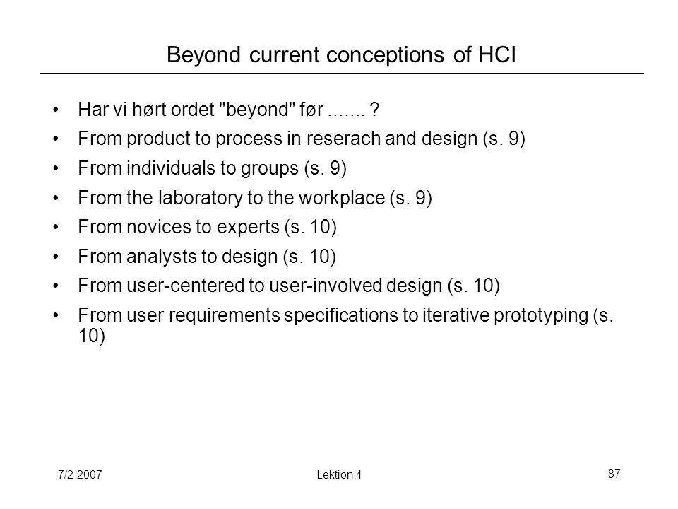 7/2 2007Lektion 487 Beyond current conceptions of HCI Har vi hørt ordet beyond før.......