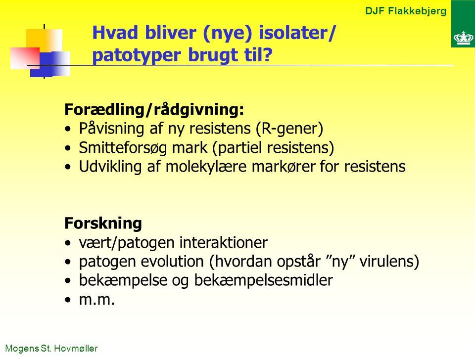 DJF Flakkebjerg Mogens St. Hovmøller Hvad bliver (nye) isolater/ patotyper brugt til.