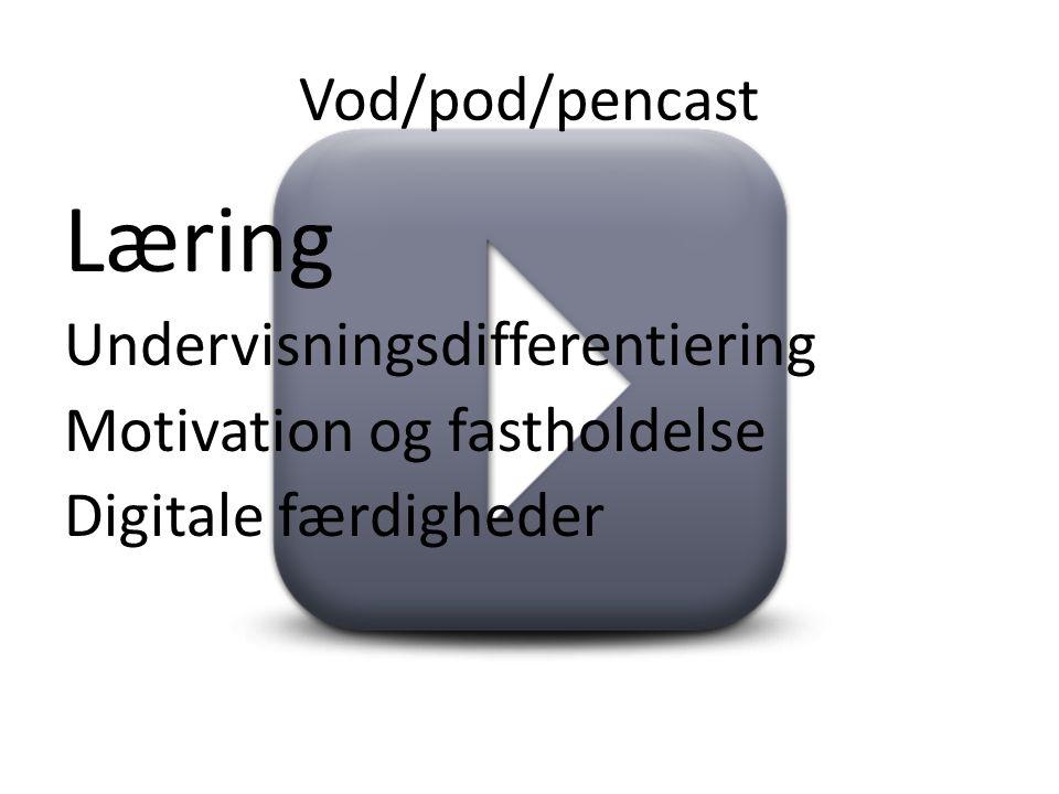 Vod/pod/pencast Læring Undervisningsdifferentiering Motivation og fastholdelse Digitale færdigheder