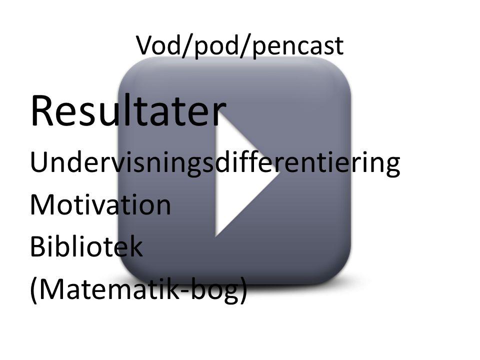 Vod/pod/pencast Resultater Undervisningsdifferentiering Motivation Bibliotek (Matematik-bog)