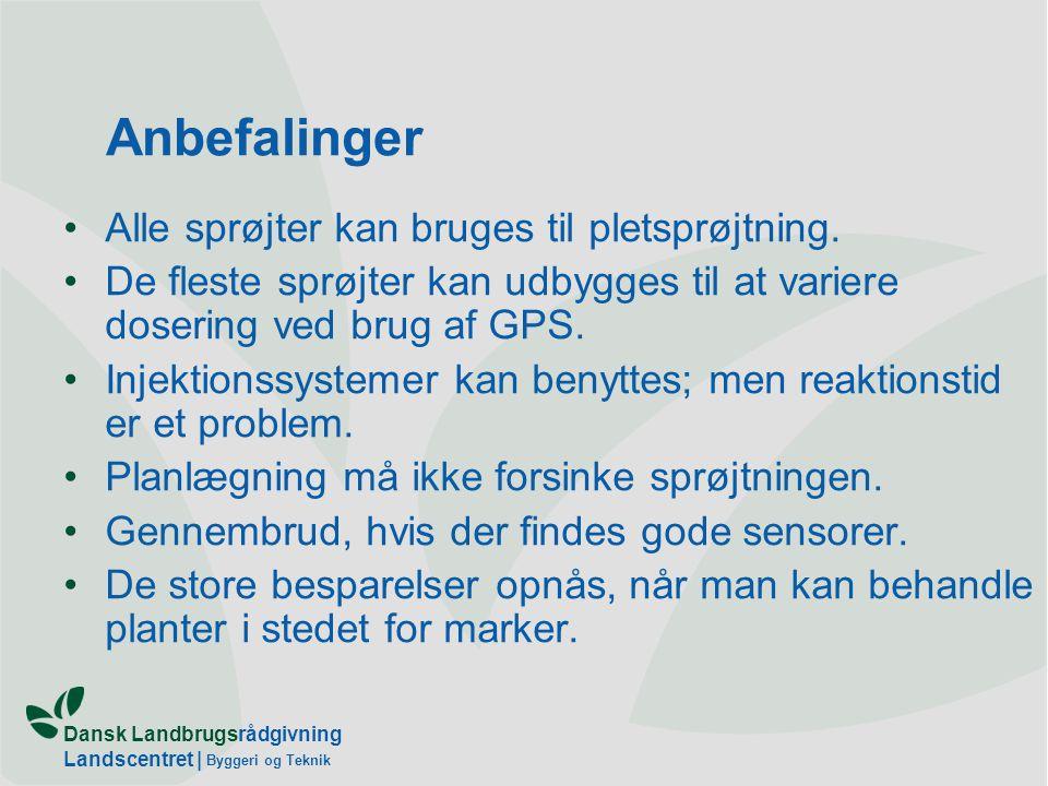 Dansk Landbrugsrådgivning Landscentret | Byggeri og Teknik Anbefalinger Alle sprøjter kan bruges til pletsprøjtning.
