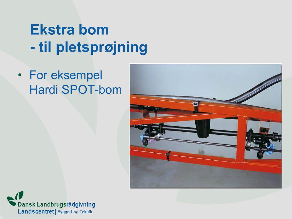 Dansk Landbrugsrådgivning Landscentret | Byggeri og Teknik Ekstra bom - til pletsprøjning For eksempel Hardi SPOT-bom