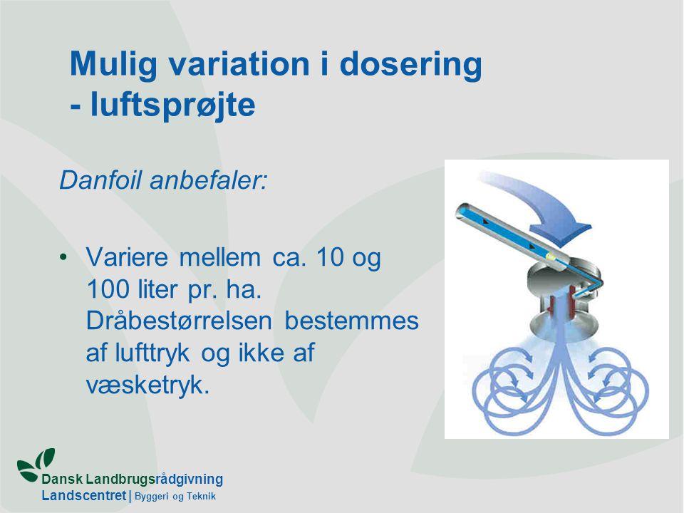 Dansk Landbrugsrådgivning Landscentret | Byggeri og Teknik Mulig variation i dosering - luftsprøjte Danfoil anbefaler: Variere mellem ca.